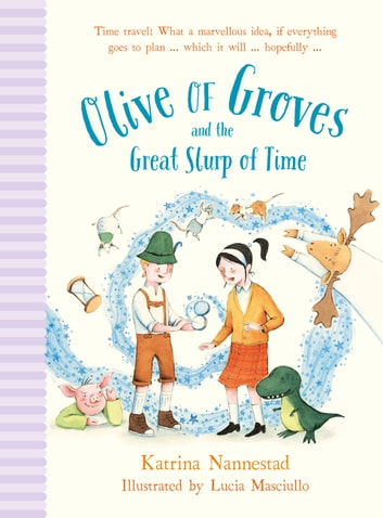 Olive of Groves and the Great Slurp of Time ebook by Katrina Nannestad