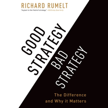 Good Strategy Bad Strategy - The Difference and Why It Matters audiobook by Richard Rumelt