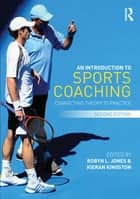 An Introduction to Sports Coaching ebook by Robyn L. Jones,Kieran Kingston