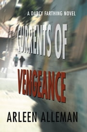 Currents of Vengeance - A DARCY FARTHING NOVEL ebook by Arleen Alleman
