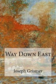 Way Down East ebook by Joseph R. Grismer