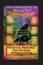 What Should You Do Before The Tribulation Age Of 42 ebook by Chuck Thompson