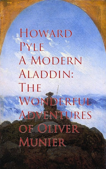 A Modern Aladdin - Adventures of Oliver Munier ebook by Howard Pyle