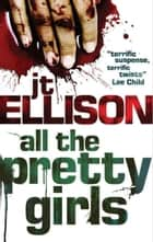 All the Pretty Girls (A Taylor Jackson novel, Book 1) ebook by J.T. Ellison