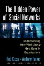 The Hidden Power of Social Networks ebook by Robert L. Cross,Andrew Parker