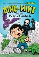 Dino-Mike and the Living Fossils ebook by Franco Aureliani,Franco Aureliani