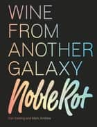 Noble Rot Book: Wine from Another Galaxy ebook by