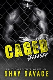 Released - Caged, #3 ebook by Shay Savage