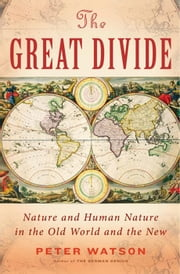 The Great Divide - Nature and Human Nature in the Old World and the New ebook by Peter Watson