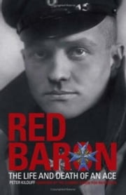 Red Baron - The Life and Death of an Ace ebook by Kilduff,  Peter