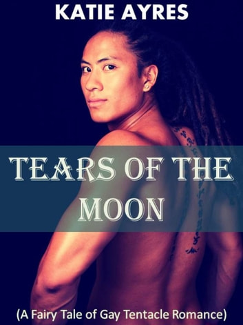 Tears of the Moon (Gay Fairy Tale Romance) ebook by Katie Ayres