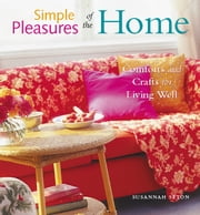 Simple Pleasures of the Home: Cozy Comforts and Old-Fashioned Crafts for Every Room in the House ebook by Susannah Seton