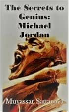 The Secrets to Genius: Michael Jordan ebook by Muyassar Sattarova