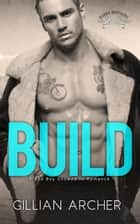 Build: A Bad Boy Snowed In Romance - Burns Brothers, #1 ebook by Gillian Archer