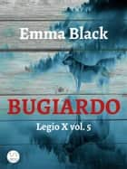 Bugiardo - Legio X vol. 5 eBook by Emma Black