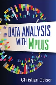 Data Analysis with Mplus ebook by Geiser, Christian