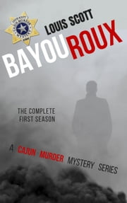 Bayou Roux: The Complete First Season - Cajun Murder Mystery ebook by Louis Scott