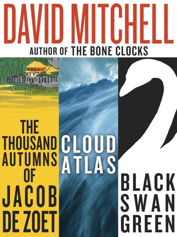 David Mitchell: Three bestselling novels, Cloud Atlas, Black Swan Green, and The Thousand Autumns of Jacob de Zoet ebook by David Mitchell