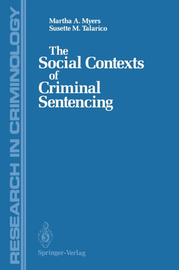 The Social Contexts of Criminal Sentencing ebook by Martha A. Myers,Susette M. Talarico