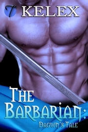 The Barbarian: Dagwn's Tale (Tales of Aurelia, 3) ebook by Kelex