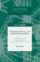 The Rise and Fall of Emerging Powers - Globalisation, US Power and the Global North-South Divide ebook by Ray Kiely