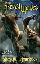 The Frenzy Wolves ebook by Gregory Lamberson
