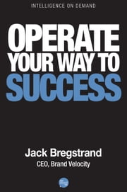 Operate Your Way to Success ebook by Jack Bergstrand