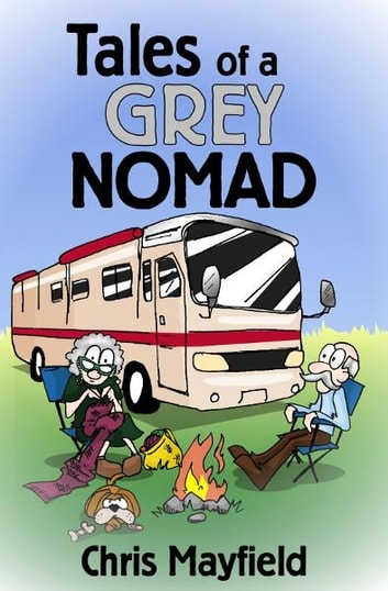 Tales of a Grey Nomad ebook by Chris Mayfield