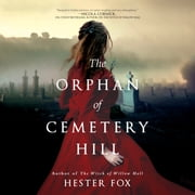 The Orphan of Cemetery Hill audiobook by Hester Fox