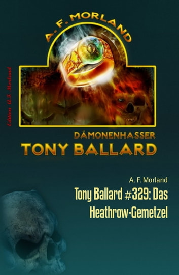 Tony Ballard #329: Das Heathrow-Gemetzel - Horror-Serie ebook by A. F. Morland
