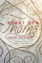 Heart of Thorns ebook by Bree Barton