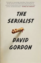 The Serialist - A Novel ebook by David Gordon