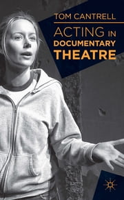 Acting in Documentary Theatre ebook by Dr Tom Cantrell