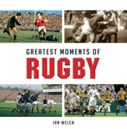 Greatest Moments of Rugby ebook by Ian Welch