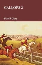 Gallops 2 ebook by David Gray