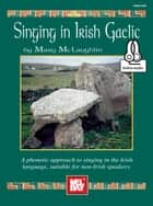 Singing in Irish Gaelic ebook by Mary McLaughlin
