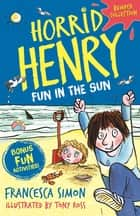 Horrid Henry: Fun in the Sun ebook by Francesca Simon, Tony Ross