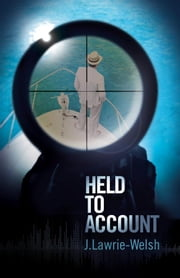 Held to Account ebook by John Lawrie-Welsh