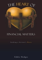 The Heart of Financial Matters - Seeking a Servant's Heart ebook by Eddie Hedges