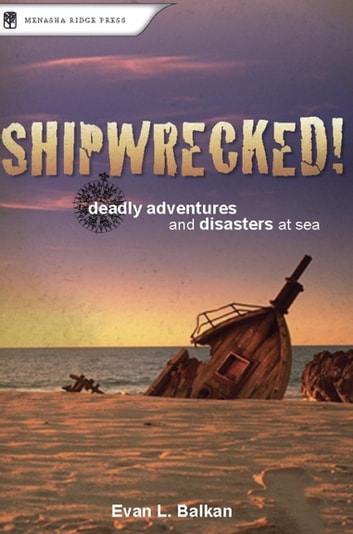 Shipwrecked! - Deadly Adventures and Disasters at Sea ebook by Evan L. Balkan