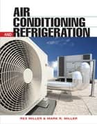 Air Conditioning and Refrigeration, Second Edition eBook by Rex Miller, Mark R. Miller