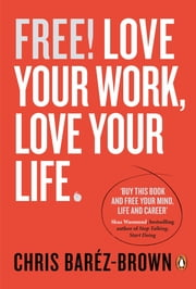 Free! - Love Your Work, Love Your Life ebook by Chris Barez-Brown