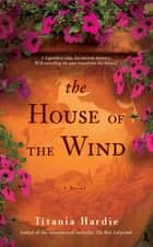 The House of the Wind - A Novel ebook by Titania Hardie