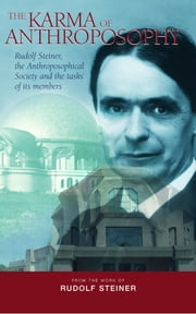 The Karma of Anthroposophy - Rudolf Steiner, the Anthroposophical Society and the tasks of its members ebook by Rudolf Steiner,M. Barton