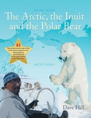 The Arctic, the Inuit, and the Polar Bear ebook by Dave Hill
