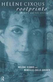 Hélène Cixous, Rootprints - Memory and Life Writing ebook by Mireille Calle-Gruber,Hélène Cixous