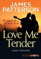 Love Me Tender - BookShots ebook by James Patterson