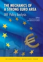 The Mechanics of a Strong Euro Area ebook by Petya Koeva Brooks,Mahmood Pradhan