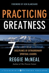 Practicing Greatness - 7 Disciplines of Extraordinary Spiritual Leaders ebook by Reggie McNeal