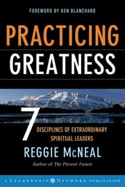 Practicing Greatness - 7 Disciplines of Extraordinary Spiritual Leaders ebook by Reggie McNeal,Ken Blanchard